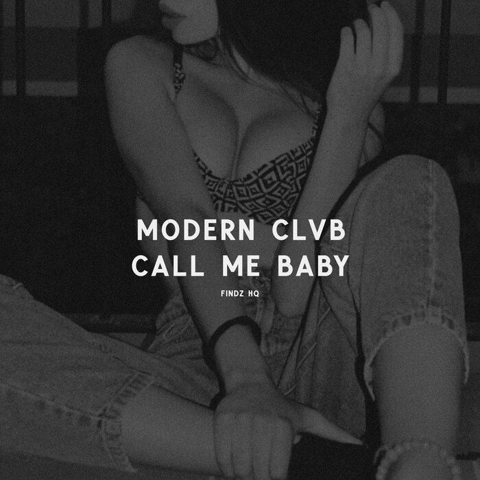 Modern Clvb - Call Me Baby