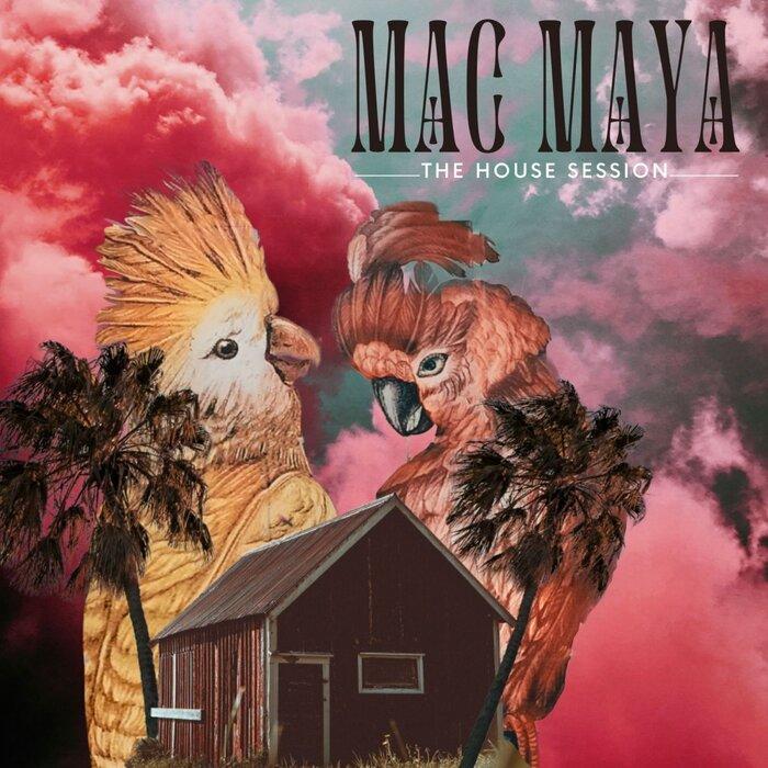 Mac Maya - The House Session