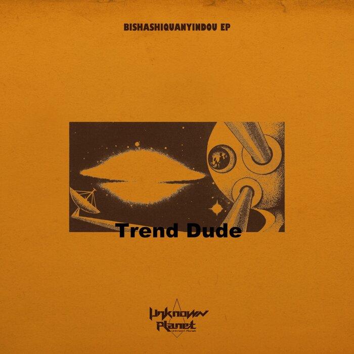Download Trend Dude - BISHASHIQUANYINDOU EP mp3