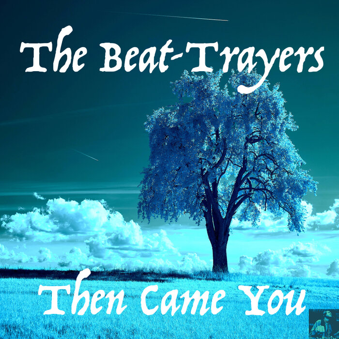 The Beat-Trayers - Then Came You