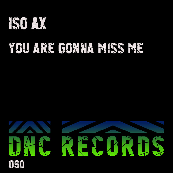 Iso Ax - You Are Gonna Miss Me