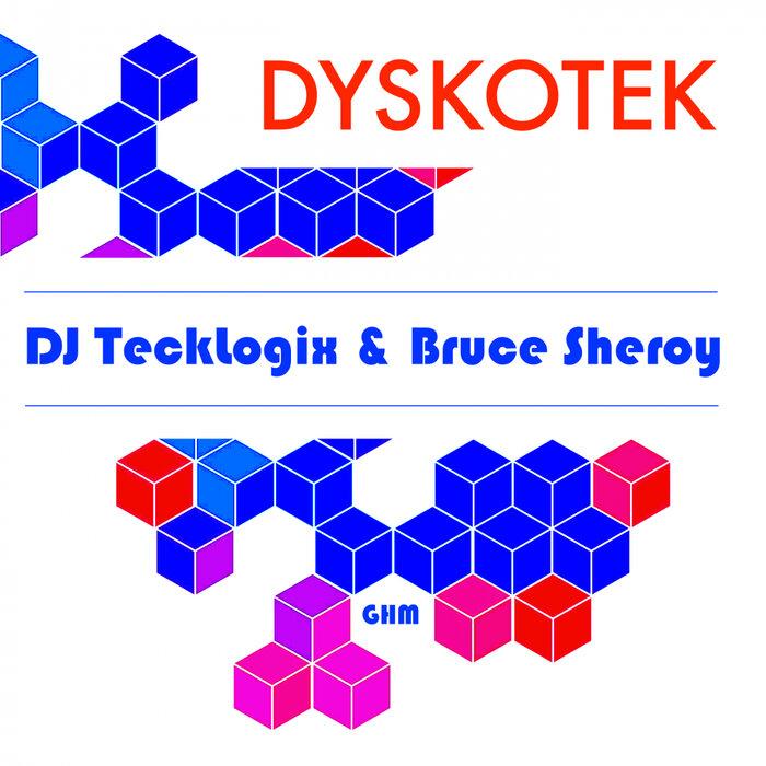 DJ Tecklogix/Bruce Sheroy - DyskoTek (Original Mix)