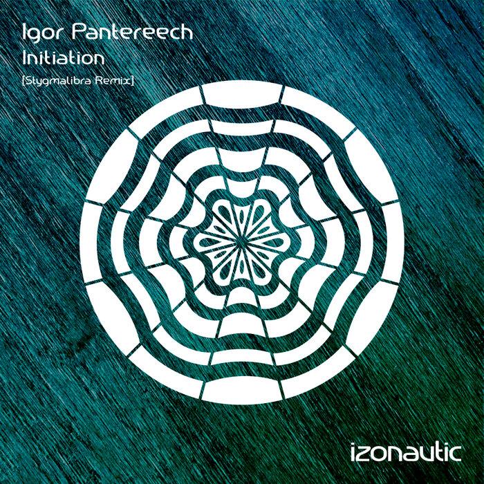 Igor Pantereech - Initiation (Stygmalibra Remix)