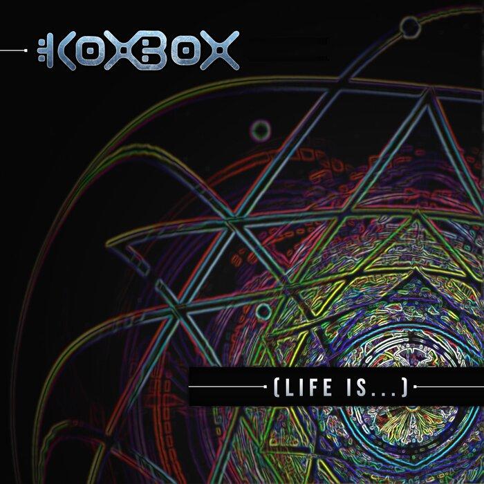 Koxbox - Life Is....