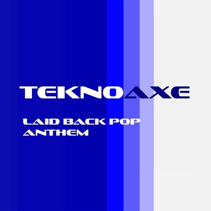 TeknoAXE - Laid Back Pop Anthem