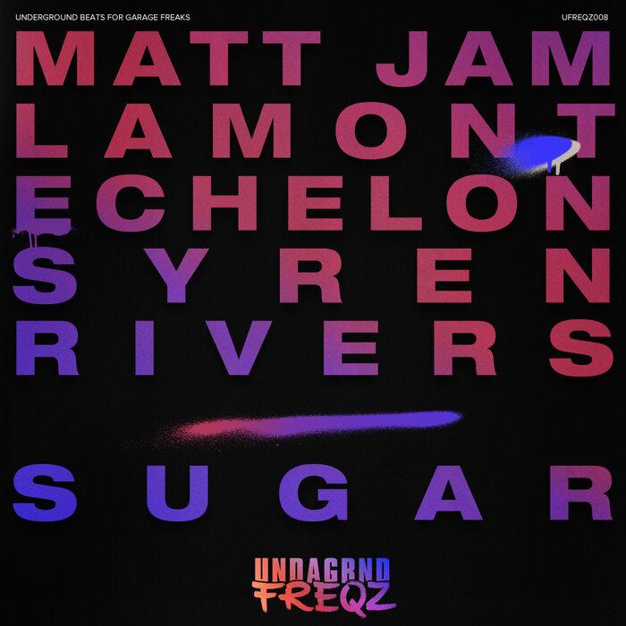 Matt Jam Lamont/Echelon/Syren Rivers - Sugar