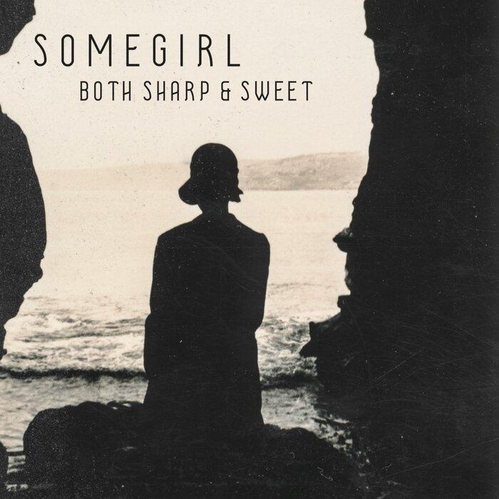 Somegirl - Both Sharp & Sweet