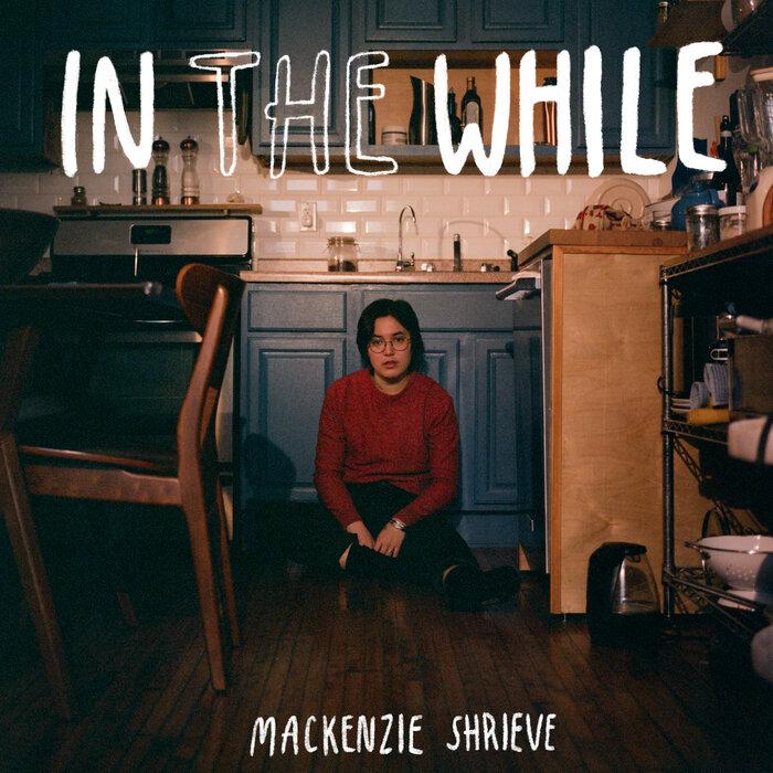 Mackenzie Shrieve - In The While