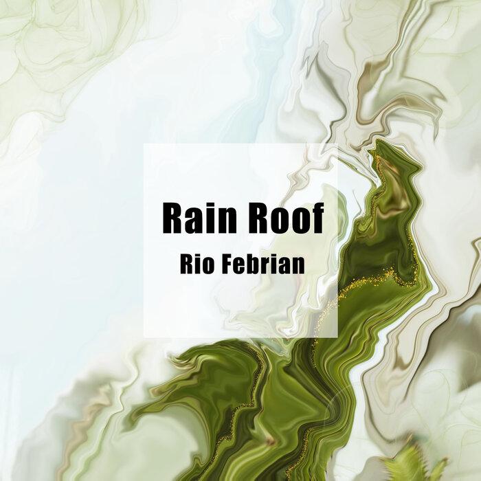 Rio Febrian - Rain Roof