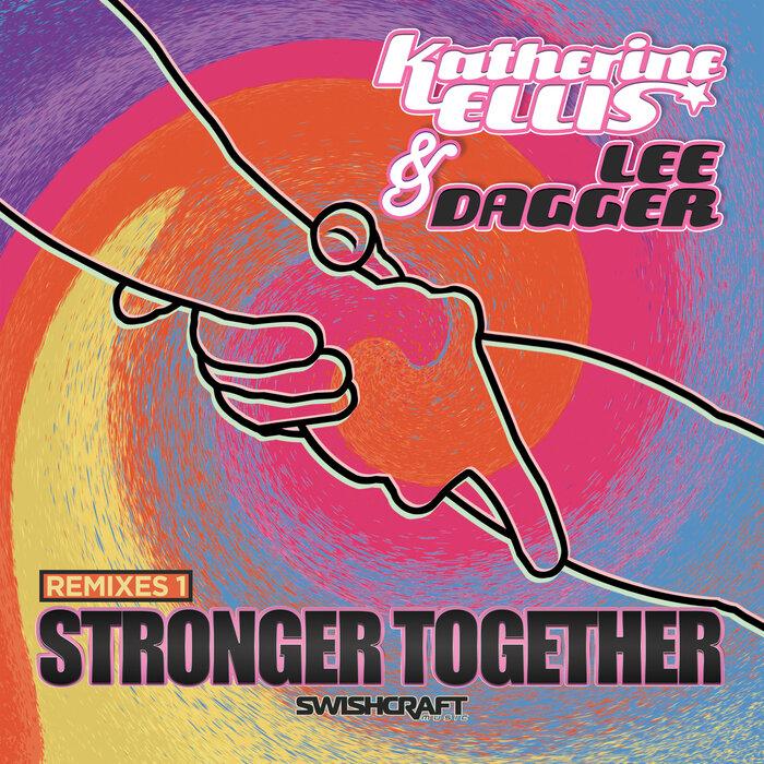 Katherine Ellis/Lee Dagger - Stronger Together (Remixes One)