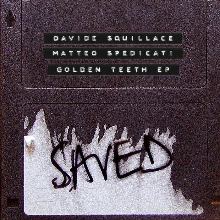 Davide Squillace/Matteo Spedicati - Golden Teeth EP
