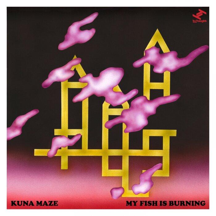 Kuna Maze - My Fish Is Burning EP