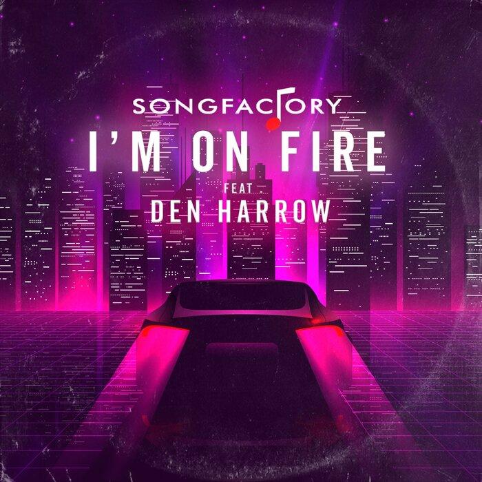 SONGFACTORY FEAT DEN HARROW - I'M On Fire