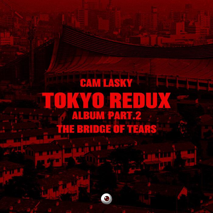 Download Cam Lasky - Tokoyo Redux Album, Pt. 2 The Bridge of Tears [KWO201] mp3