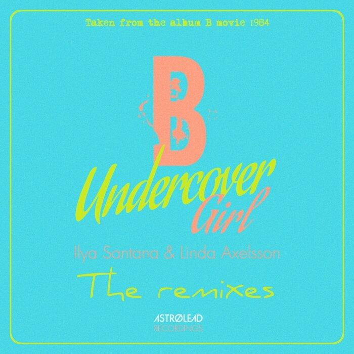 ILYA SANTANA/LINDA AXELSSON - Undercover Girl (The Remixes)