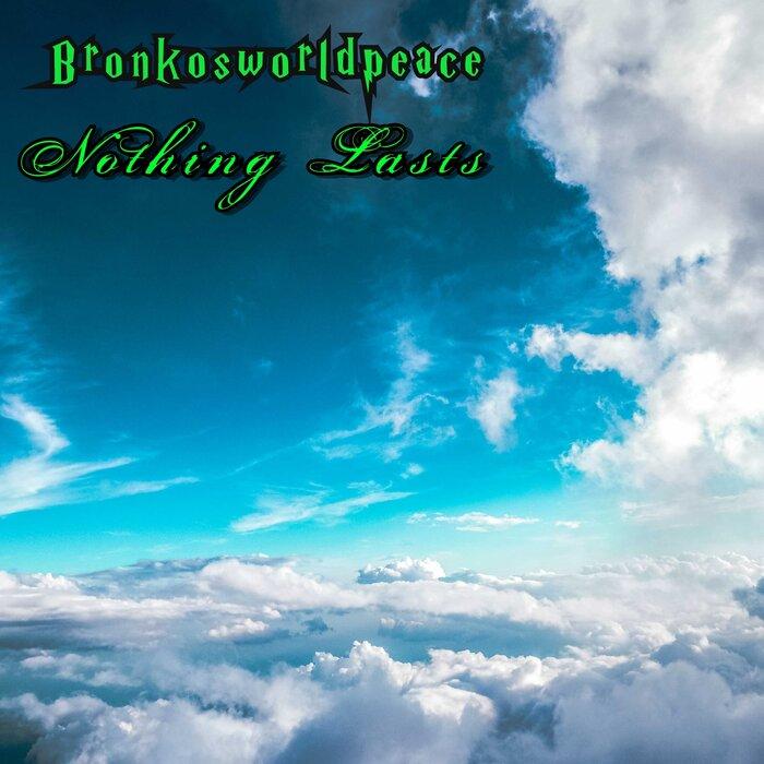 Bronkosworldpeace - Nothing Lasts