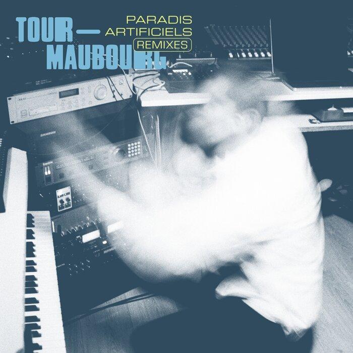 Tour-Maubourg - Paradis Artificiels (Remixes)