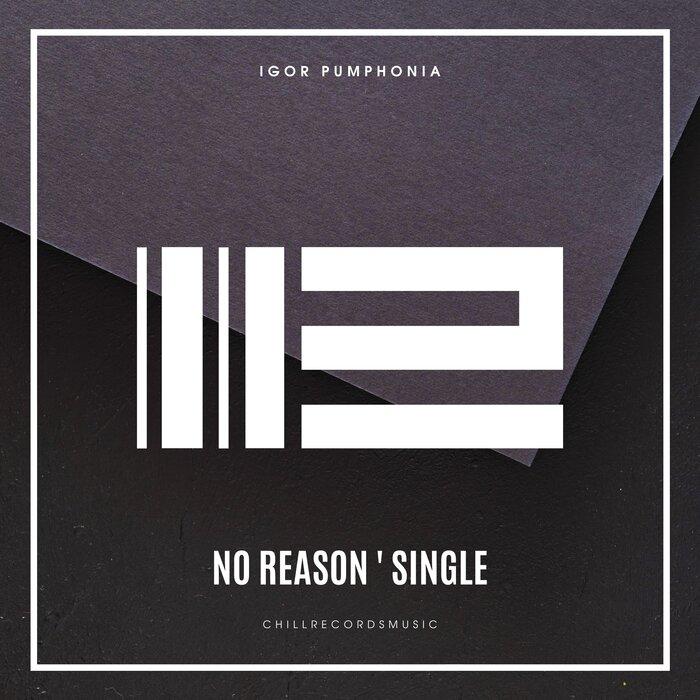 Igor Pumphonia - No Reason