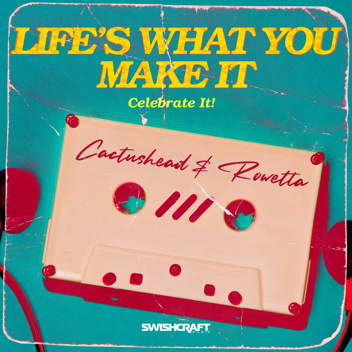 Cactushead/Rowetta - Life's What You Make It (Celebrate It) (Single)